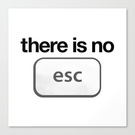 There Is No Escape Canvas Print