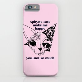 Sphynx Cats Make Me Happy You Not So Much -Funny Animal Quote - Line Drawing Wrinkly Kitty - Dead iPhone Case