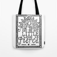 "though she be but little Tote Bags featuring ""And though she be but little she is fierce."" by Cath's Twisted Strings"