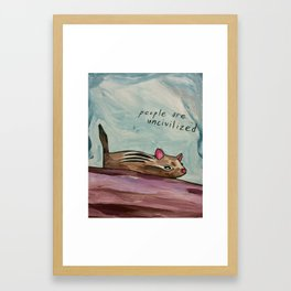 people are uncivilized Framed Art Print