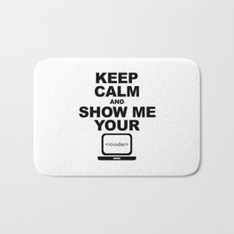 Keep calm and show me your code Bath Mat