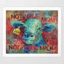 Not Your Mom, Not Your Milk -Vegan by dinafarrisappel