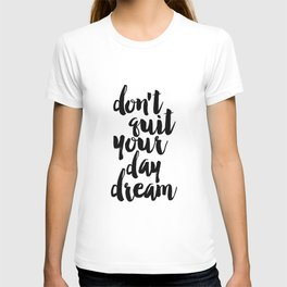 don't quit your day dream, inspirational quote,motivational poster,printable art,dream quote T-shirt