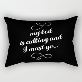 My Bed is Calling And I Must Go... Rectangular Pillow