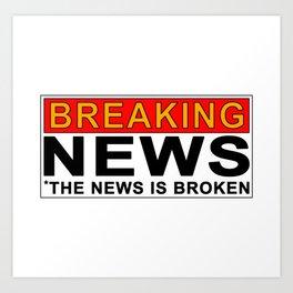 Breaking News...the news is broken Art Print