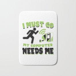 I Must Go My Computer Needs Me Bath Mat
