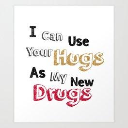 hugs as my drugs Art Print