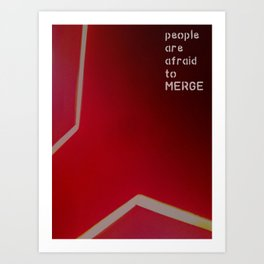 afraid to merge Art Print