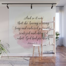 And so it was that she, having waited long and endured patiently, realized and obtained what God ... Wall Mural