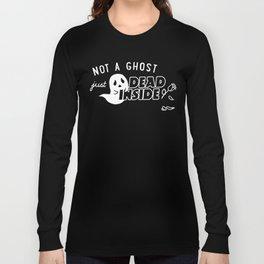 Not a Ghost, Just Dead Inside Long Sleeve T-shirt