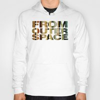 outer space Hoodies featuring from outer space by sustici