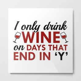 I Only Drink Wine Metal Print