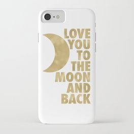 Love You to the Moon and Back, Gold and White Palette iPhone Case
