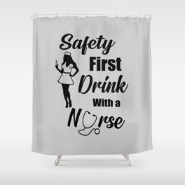Safety first drink with a nurse funny quote Shower Curtain