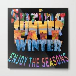 Enjoy The Seasons Summer, Fall, Winter, Spring Metal Print