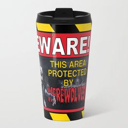 Beware! This Area Is Protected by Werewolves! Travel Mug