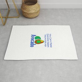 You Can't Make Everyone Happy You're Not An Avocado 4 Rug
