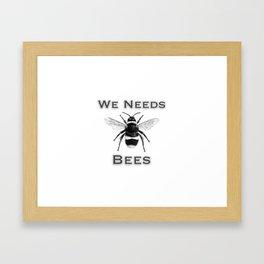 we needs bees Framed Art Print