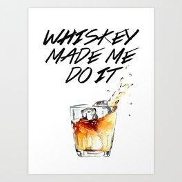 Whiskey Made Me Do It Art Print