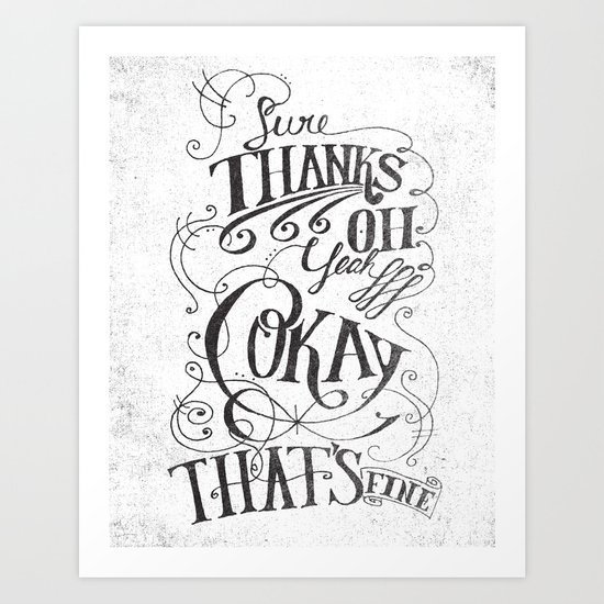 Sure Thanks Oh Yeah Okay That's Fine Art Print