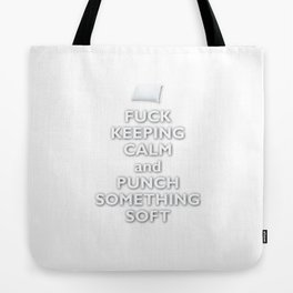 Fuck Keeping Calm and Punch Something Soft Tote Bag