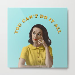 You Can't Do It All Metal Print