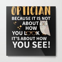 Funny Optician Sayings Gifts for Optometric Metal Print