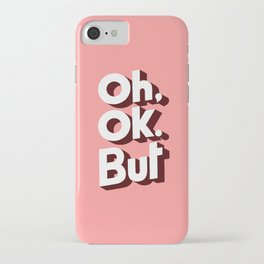Oh, Ok, but... iPhone Case