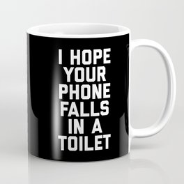 Phone In Toilet Funny Quote Coffee Mug