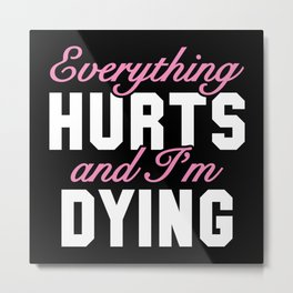 Everything Hurts Metal Print