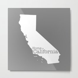 Home is California - state outline in gray Metal Print