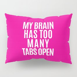 My Brain Has Too Many Tabs Open (Pink) Pillow Sham