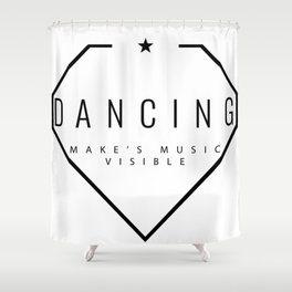 Dancing is music made visible. Shower Curtain