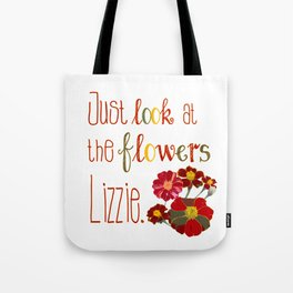 Just Look at the Flowers  Tote Bag