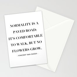 Normality Is A Paved Road, It's Uncomfortable to Walk, But No Flowers Grow. -Vincent Van Gogh Stationery Cards