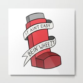 It Ain't Easy Bein' Wheezy (Red) Metal Print