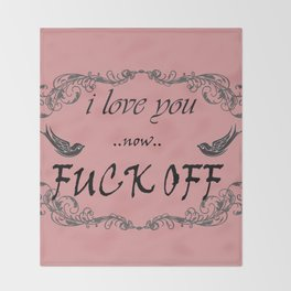 I love you now fuck off Throw Blanket