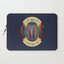 I Don't Care What You Do Laptop Sleeve