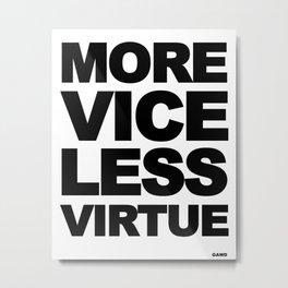 MORE VICE LESS VIRTUE Metal Print