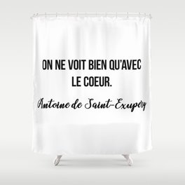 On ne voit bien qu'avec le coeur.  Antoine de Saint-Exupery Shower Curtain
