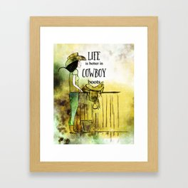 Life is better in Cowboy Boots Cowgirl Framed Art Print