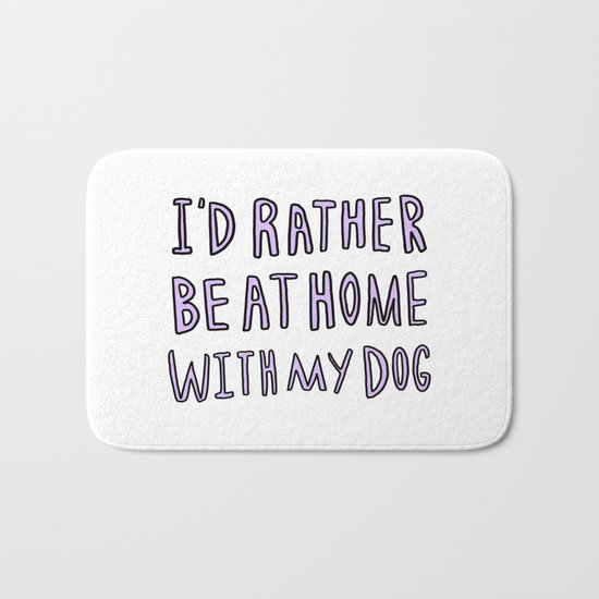 I'd rather be at home with my dog - typography print Bath Mat