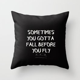 sometimes you gotta fall before you fly Throw Pillow