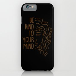 Be Kind To Your Mind For Mental Health Awareness iPhone Case