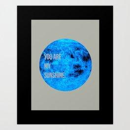 You are my sunshine.  Art Print