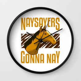 Horse Lover Show Racer Funny Horseman Naysayers Gift Wall Clock