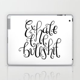 Monochrome hand lettered quote - Exhale the bullshit Laptop & iPad Skin