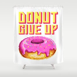donut give up Shower Curtain
