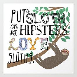 Hipsters Love Sloths Art Print