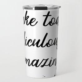 TEXT ART Make today ridiculously amazing Travel Mug